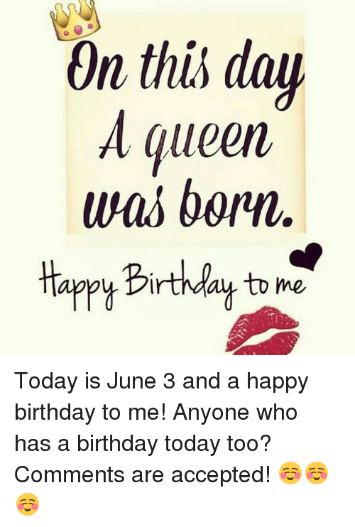 who has a birthday today On This Day a Queen Was Born Happy Birthday to Me Today Is June 3  who has a birthday today