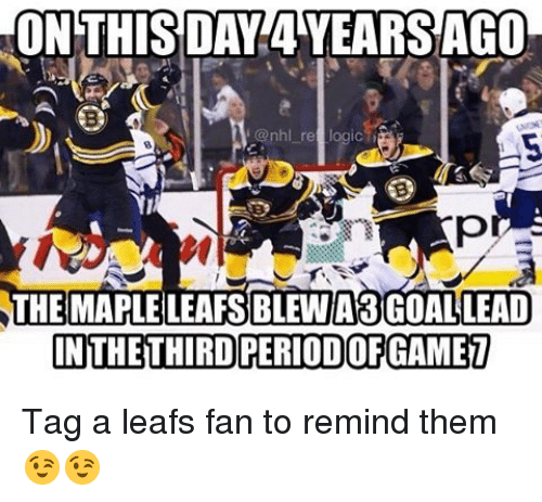 Memes, National Hockey League (NHL), and 🤖: ON THIS DAY AYEARSAGO  @nhl, re  Op  THE MAPLE  LEAFSBLEINA3 GOALLEAD  INTHE THIRD PERIODOFGAMET Tag a leafs fan to remind them 😉😉