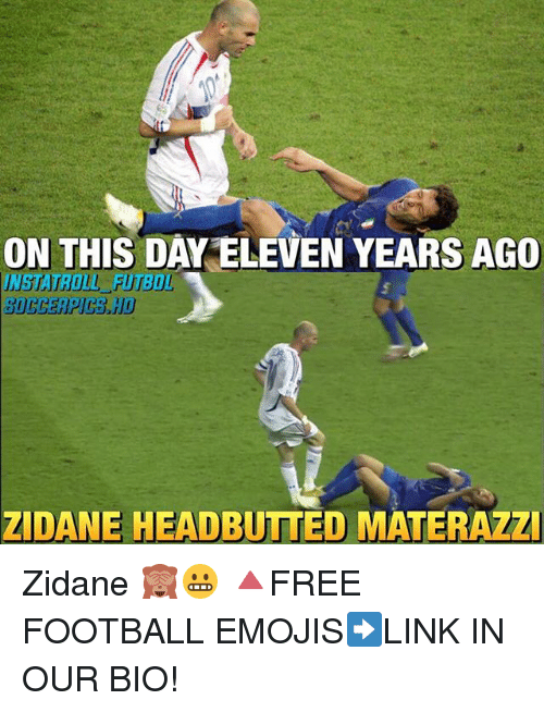 Football, Memes, and Emojis: ON THIS DAY ELEVEN YEARS AGO  SUCCERPICS.HD  ZIDANE HEADBUTTED MATERAZZ Zidane 🙈😬 🔺FREE FOOTBALL EMOJIS➡️LINK IN OUR BIO!