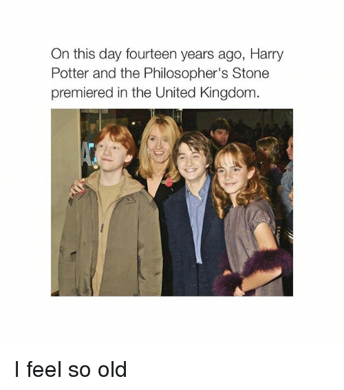 Harry Potter, United, and Girl Memes: On this day fourteen years ago, Harry  Potter and the Philosopher's Stone  premiered in the United Kingdom I feel so old