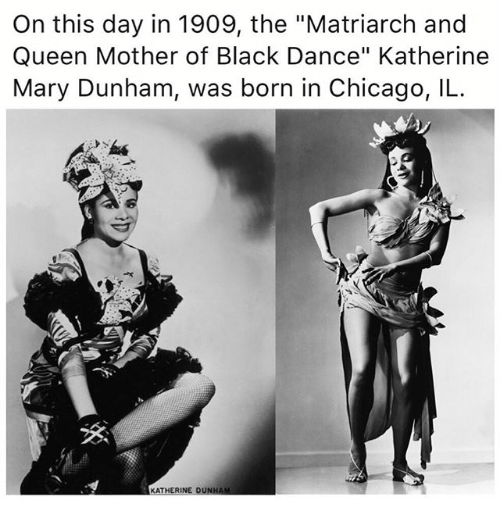 "Chicago, Memes, and Queen: On this day in 1909, the ""Matriarch and  Queen Mother of Black Dance"" Katherine  Mary Dunham, was born in Chicago, IL  KATHERINE DUNHAM"