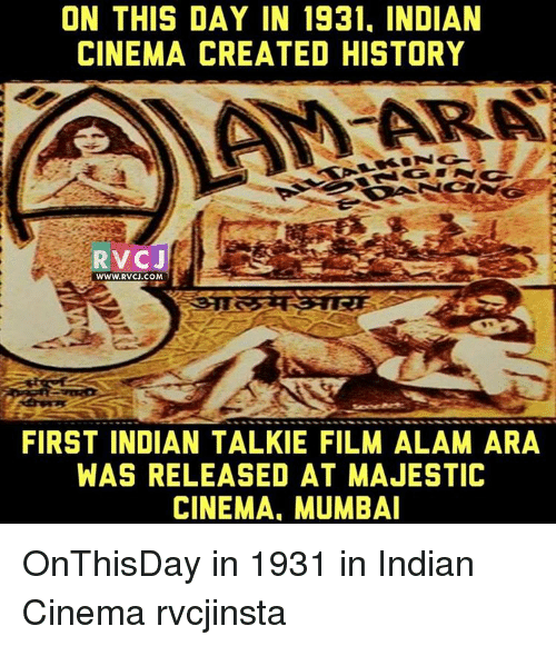 Memes, 🤖, and Mumbai: ON THIS DAY IN 1931. INDIAN  CINEMA CREATED HISTORY  V CJ  FIRST INDIAN TALKIE FILM ALAM ARA  WAS RELEASED AT MAJESTIC  CINEMA. MUMBAI OnThisDay in 1931 in Indian Cinema rvcjinsta