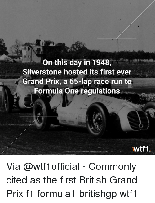 Memes, Run, and F1: On this day in 1948,  Silverstone hosted its first ever  /Grand Prix, a 65-lap race run to  Formula One regulations  wtf1. Via @wtf1official - Commonly cited as the first British Grand Prix f1 formula1 britishgp wtf1