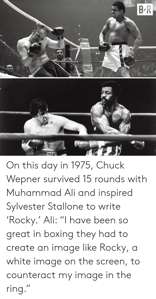 "Ali, Boxing, and Muhammad Ali: On this day in 1975, Chuck Wepner survived 15 rounds with Muhammad Ali and inspired Sylvester Stallone to write 'Rocky.'  Ali: ""I have been so great in boxing they had to create an image like Rocky, a white image on the screen, to counteract my image in the ring."""