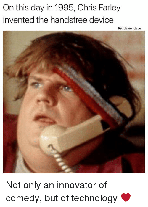 Funny, Technology, and Comedy: On this day in 1995, Chris Farley  invented the handsfree device  IG: davie dave Not only an innovator of comedy, but of technology ❤️️
