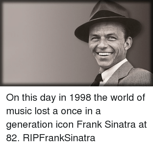 on this day in 1998 the world of music lost 10970971 ✅ 25 best memes about frank sinatra frank sinatra memes