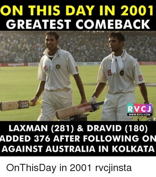 Memes, 🤖, and On This Day: ON THIS DAY IN 2001  GREATEST COMEBACK  RVCJ  LAXMAN (281) & DRAVID (180)  ADDED 376 AFTER FOLLOWING ON  AGAINST AUSTRALIA IN KOLKATA OnThisDay in 2001 rvcjinsta