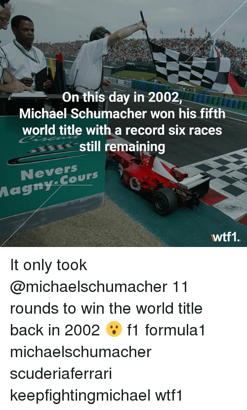 Memes, Michael, and Record: On this day in 2002,  Michael Schumacher won his fifth  world title with a record six races  still remaining  1宙  Nevers  agny  wtf1. It only took @michaelschumacher 11 rounds to win the world title back in 2002 😮 f1 formula1 michaelschumacher scuderiaferrari keepfightingmichael wtf1