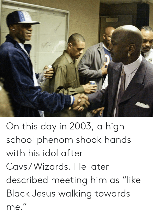 """Cavs, Jesus, and School: On this day in 2003, a high school phenom shook hands with his idol after Cavs/Wizards.  He later described meeting him as """"like Black Jesus walking towards me."""""""