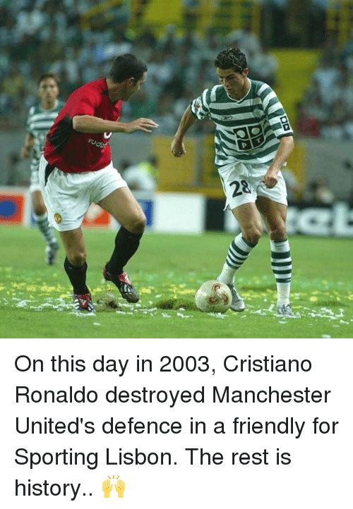 Cristiano Ronaldo, Memes, and History: On this day in 2003, Cristiano Ronaldo destroyed Manchester United's defence in a friendly for Sporting Lisbon. The rest is history.. 🙌