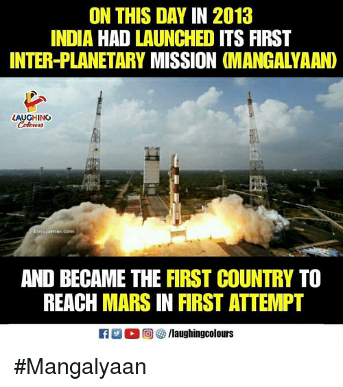 India, Mars, and Indianpeoplefacebook: ON THIS DAY IN 2013  INDIA HAD LAUNCHED ITS FIRST  INTER-PLANETARY MISSION (MANGALYAAND  LAUGHING  insconer.com  AND BECAME THE FIRST COUNTRY TO  REACH MARS IN FIRST ATTEMPT #Mangalyaan