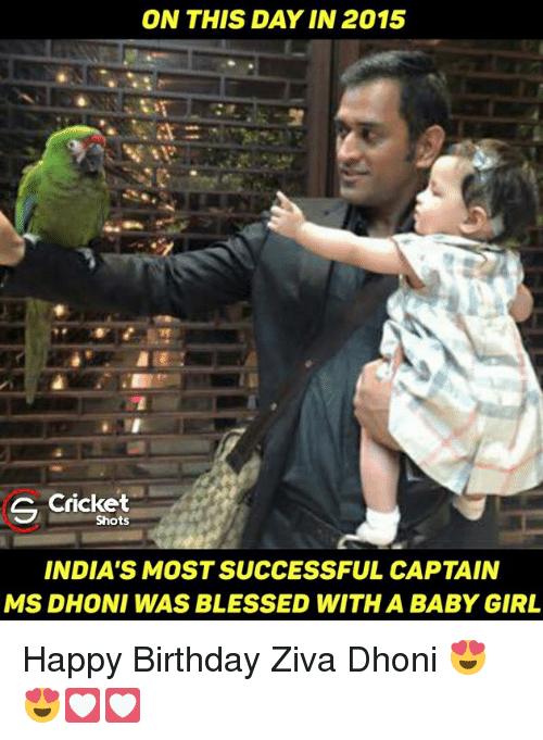 Memes, Cricket, and 🤖: ON THIS DAY IN 2015  C Cricket  Shots  INDIA'S MOSTSUCCESSFUL CAPTAIN  MS DHONI WAS BLESSED WITH A BABY GIRL Happy Birthday Ziva Dhoni 😍😍💟💟