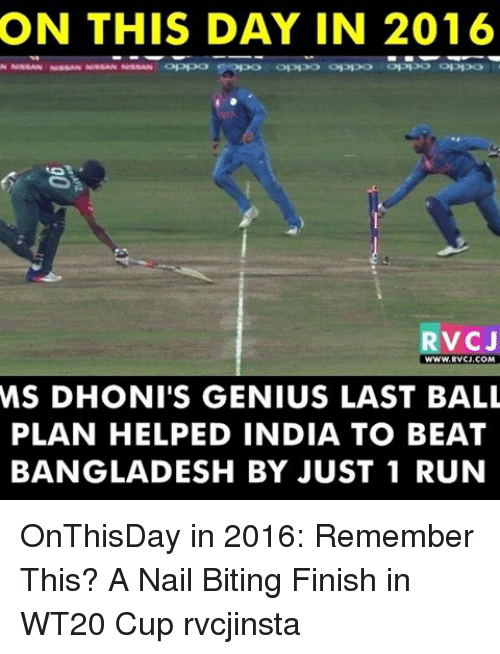 Memes, 🤖, and Bangladesh: ON THIS DAY IN 2016  RVC J  WWW, RVCJ, COM  MS DHONI'S GENIUS LAST BALL  PLAN HELPED INDIA TO BEAT  BANGLADESH BY JUST 1 RUN OnThisDay in 2016: Remember This? A Nail Biting Finish in WT20 Cup rvcjinsta