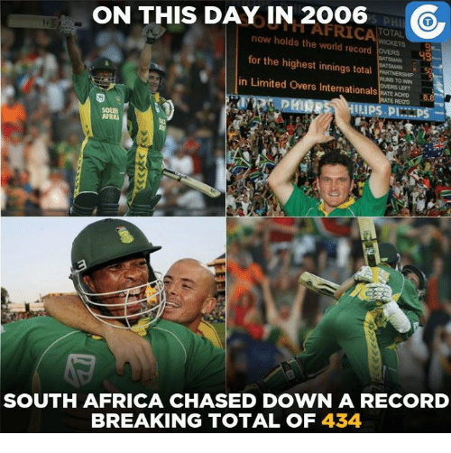 Memes, South Africa, and 🤖: ON THIS DAY IN 2OO6  TOTAL  now holds AFRICA the world record  ovERS  for the highest innings total  in Limited Overs Internationals  RATE ACHD 8,8  AFRK  SOUTH AFRICA CHASED DOWN A RECORD  BREAKING TOTAL OF 434