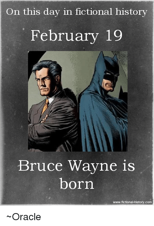 Memes, History, and Oracle: On this day in fictional history  February 19  Bruce Wayne is  born  www.fictiona-history.com ~Oracle