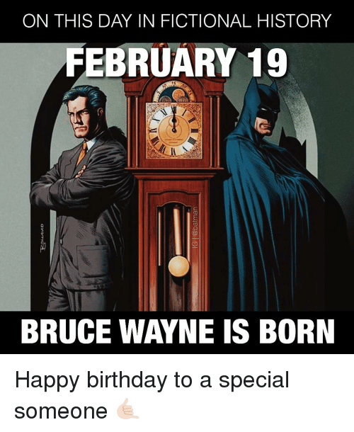 Birthday, Memes, and Happy Birthday: ON THIS DAY IN FICTIONAL HISTORY  FEBRUARY 19  BRUCE WAYNE IS BORN Happy birthday to a special someone 🤙🏻