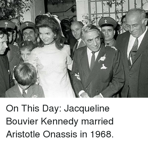 On This Day Jacqueline Bouvier Kennedy Married Aristotle