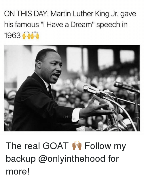 """A Dream, Martin, and Martin Luther King Jr.: ON THIS DAY: Martin Luther King Jr. gave  his famous """"I Have a Dream"""" speech in  1963棘棘  6 The real GOAT 🙌🏾 Follow my backup @onlyinthehood for more!"""