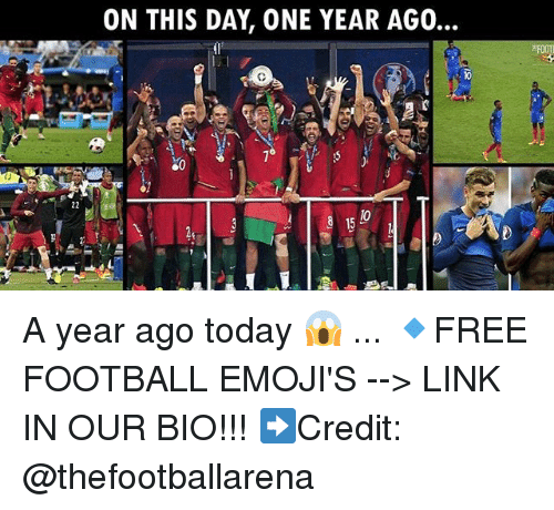Football, Memes, and Emojis: ON THIS DAY, ONE YEAR AGO.  10 A year ago today 😱 ... 🔹FREE FOOTBALL EMOJI'S --> LINK IN OUR BIO!!! ➡️Credit: @thefootballarena