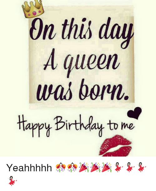 On This Day Queen D Was Born Happy Birthday To Me Yeahhhhh