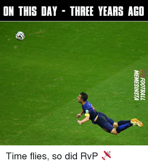 Memes, Time, and 🤖: ON THIS DAY THREE YEARS AGO  NR Time flies, so did RvP 🛩