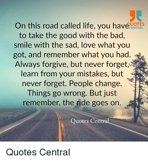 On This Road Called Life You Have Uotes Central To Take The Good