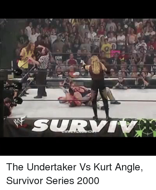 Memes, Survivor, and The Undertaker: on  w  SURVIV  o The Undertaker Vs Kurt Angle, Survivor Series 2000