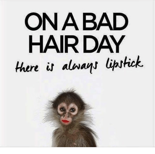 ona bad hair day there always lipstick 23647002 ona bad hair day there always lipstick bad meme on me me