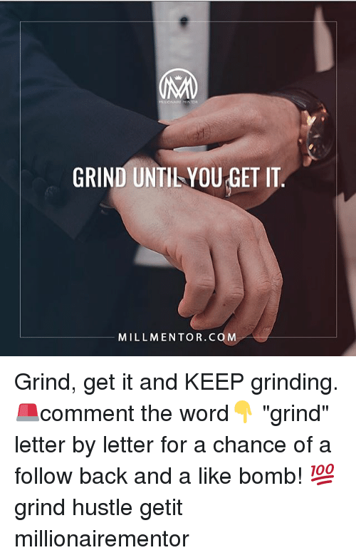 """Memes, Word, and Back: ONARNTOR  GRIND UNTILYOU GET IT  MILLMENTOR.COM Grind, get it and KEEP grinding. 🚨comment the word👇 """"grind"""" letter by letter for a chance of a follow back and a like bomb! 💯 grind hustle getit millionairementor"""