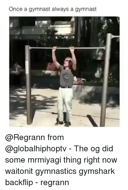 Memes, Gymnastics, and 🤖: Once a gymnast always a gymnast @Regrann from @globalhiphoptv - The og did some mrmiyagi thing right now waitonit gymnastics gymshark backflip - regrann