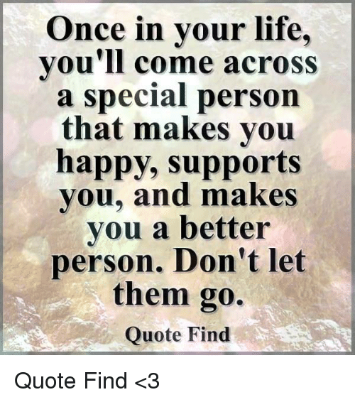 Once In Your Life Voull Come Across A Special Person That Makes You
