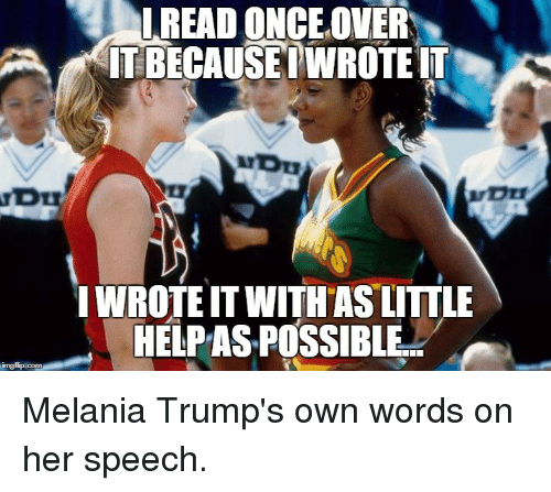 Melania Trump, Reddit, and Help: ONCE OVER  PA KITBECAUSEI WROTEIT  IWROTE IT WITH AS LITTLE  HELP ASPOSSIBLE Melania Trump's own words on her speech.