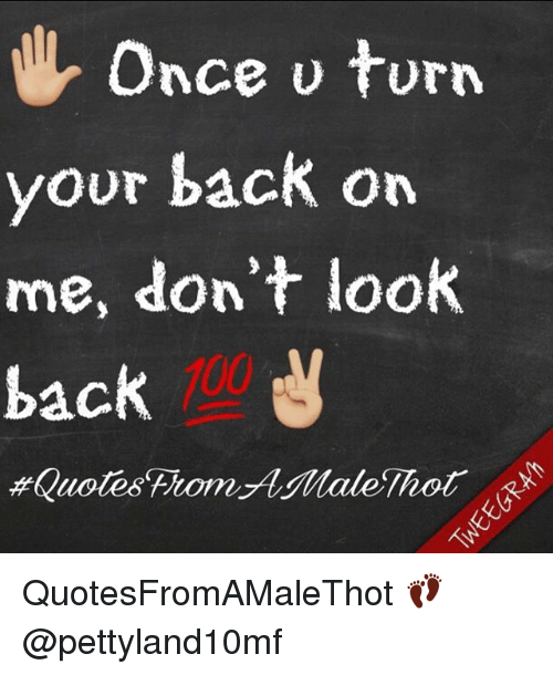 Once U Turn Your Back On Me Dont Look Back Quotesfromamalethot