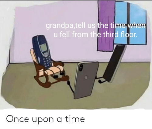 Once Upon a Time, Time, and Once: Once upon a time