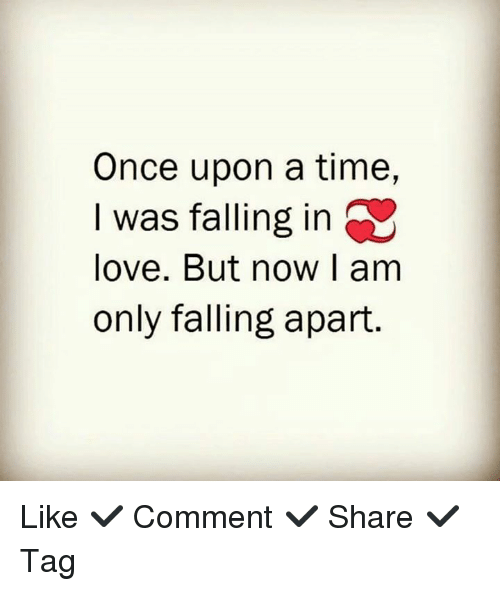 Once Upon A Time Was Falling In Love But Now Am Only Falling Apart