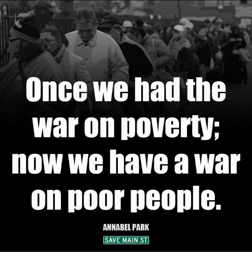 Memes, 🤖, and Poverty: Once we had the  war on poverty;  now we have a war  on poor people.  ANNABEL PARK  SAVE MAIN ST