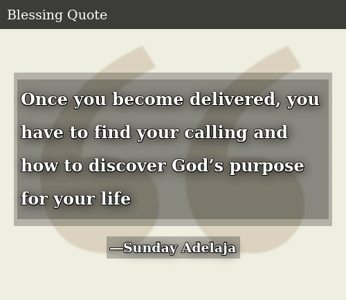Once You Become Delivered You Have to Find Your Calling and
