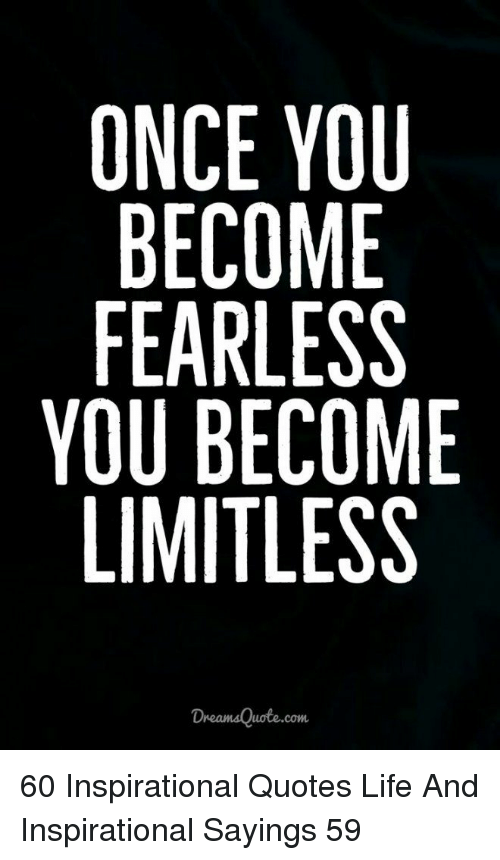 Once You Become Fearless You Become Limitless Com 60 Inspirational