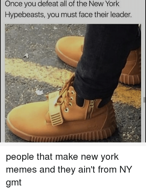 once you defeat all of the new york hypebeasts you 7075728 ✅ 25 best memes about new york meme new york memes