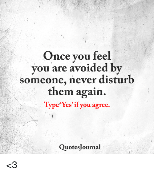 Once You Feel You Are Avoided By Someone Never Disturb Them Again