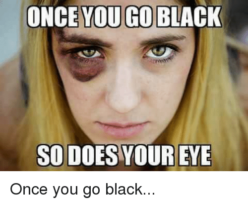 Once you go black