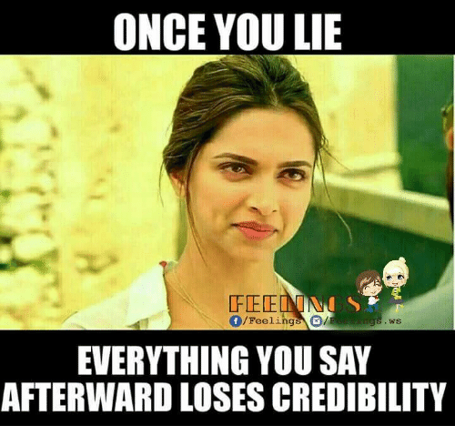 Memes, 🤖, and Afterwards: ONCE YOU LIE  FELE  Of Feeling  WS.  EVERYTHING YOU SAY  AFTERWARD LOSES CREDIBILITY