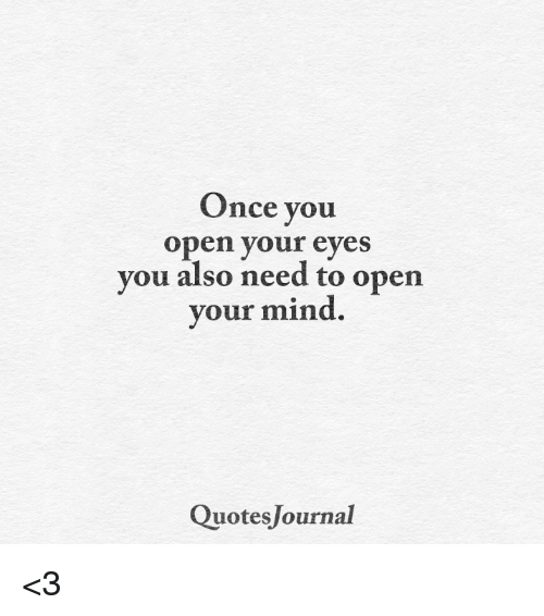 Once You Open Your Eyes You Also Need To Open Our Mind Quotes