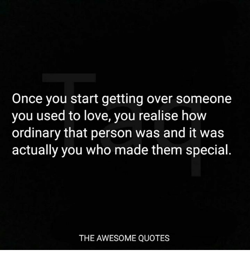Once You Start Getting Over Someone You Used to Love You ...