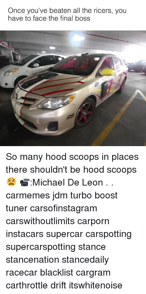 Final Boss, Memes, and Boost: Once you've beaten all the ricers, you  have to face the final boss So many hood scoops in places there shouldn't be hood scoops 😫 📹:Michael De Leon . . carmemes jdm turbo boost tuner carsofinstagram carswithoutlimits carporn instacars supercar carspotting supercarspotting stance stancenation stancedaily racecar blacklist cargram carthrottle drift itswhitenoise