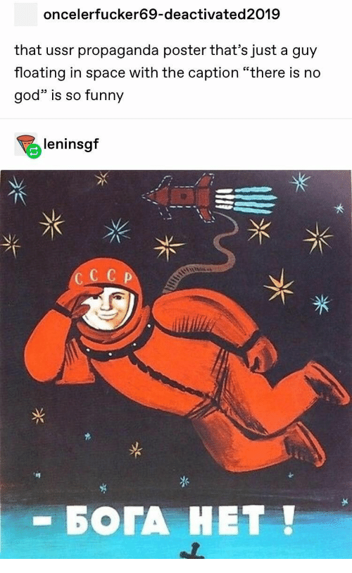 """Funny, God, and Propaganda: oncelerfucker69-deactivated2019  that ussr propaganda poster that's just a guy  floating in space with the caption """"there is no  god is so funny  leninsgf  CC C P  - БОГА НЕТ!"""