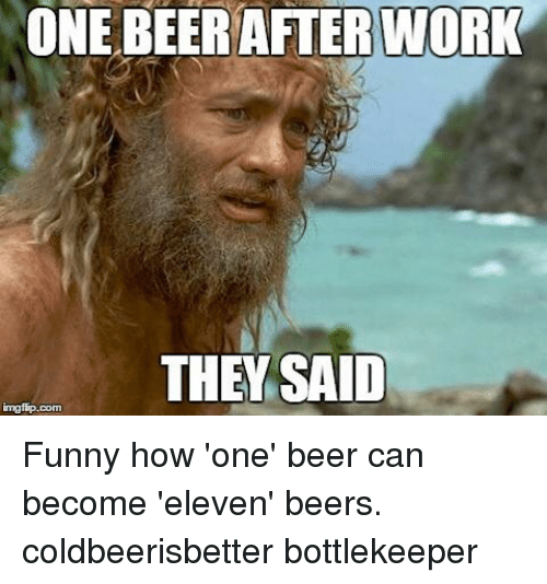 one after work they said imgfip com funny how one beer 10095835 one after work they said imgfipcom funny how 'one' beer can become