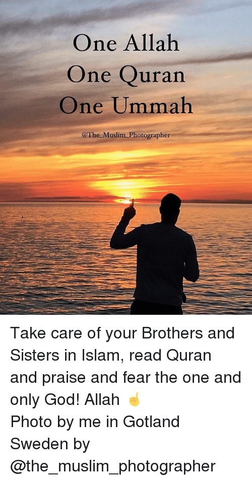 God, Memes, and Muslim: One Allah  One Quran  One Ummah  @The Muslim Photographer Take care of your Brothers and Sisters in Islam, read Quran and praise and fear the one and only God! Allah ☝️ ▃▃▃▃▃▃▃▃▃▃▃▃▃▃▃▃▃▃▃▃ Photo by me in Gotland Sweden by @the_muslim_photographer