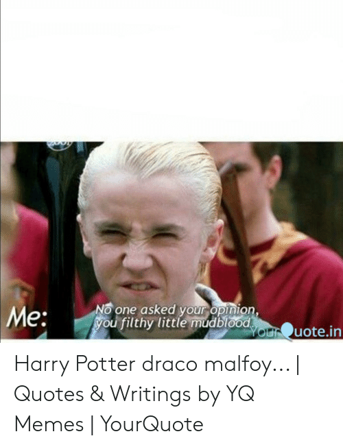 one asked your opinion youithy little mdbode uotein e harry potter