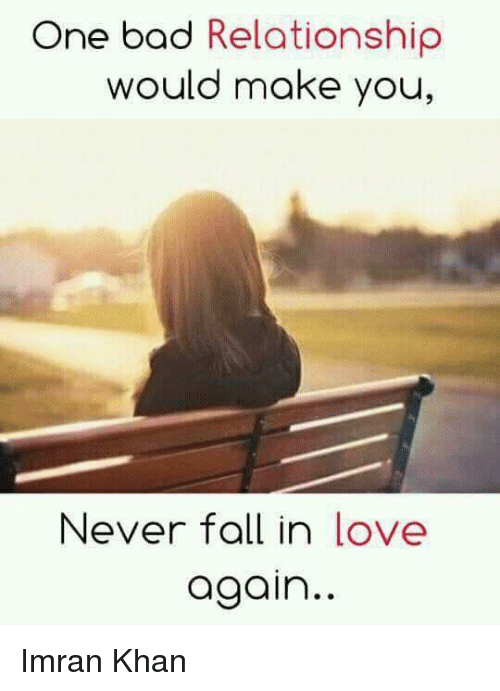 One Bad Relationship Would Make You Never Fall In Love Again Imran